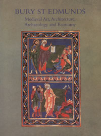 BAA Transactions Volume xx,  'Bury St Edmunds Medieval Art, Architecture, Archaeology and Economy' editor A Gransden.